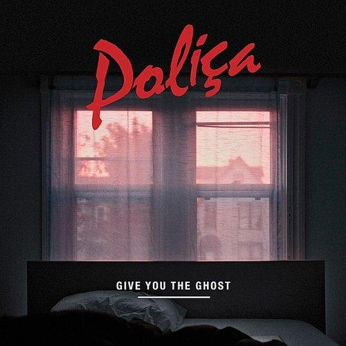 Poliça – Give You the Ghost